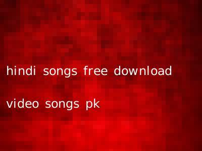hindi songs free download video songs pk