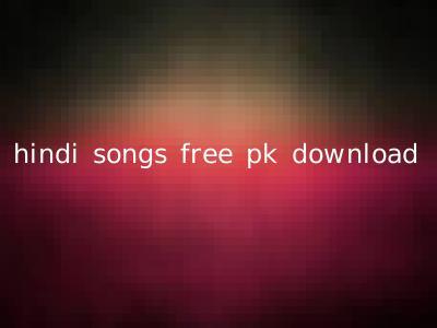 hindi songs free pk download