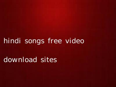 hindi songs free video download sites