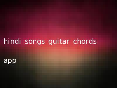 hindi songs guitar chords app