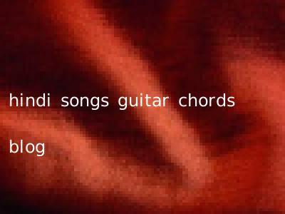 hindi songs guitar chords blog