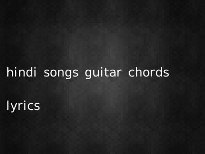 hindi songs guitar chords lyrics