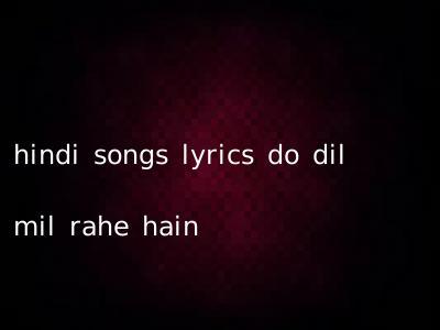hindi songs lyrics do dil mil rahe hain