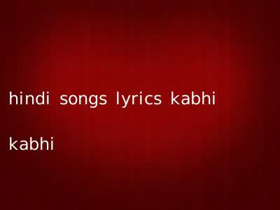 hindi songs lyrics kabhi kabhi
