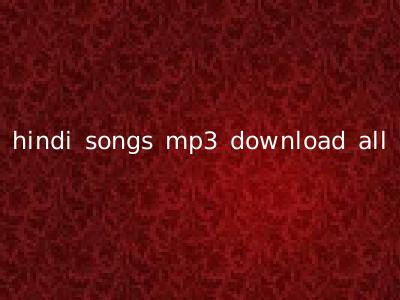hindi songs mp3 download all