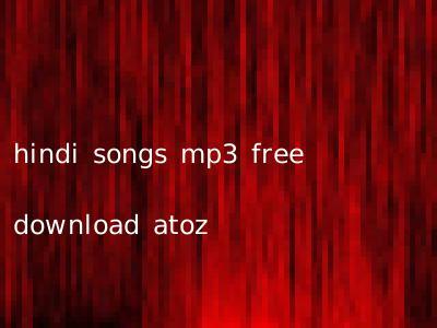 hindi songs mp3 free download atoz