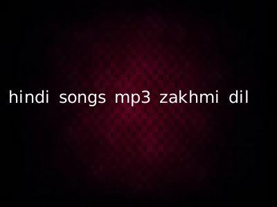 hindi songs mp3 zakhmi dil