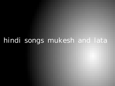 hindi songs mukesh and lata
