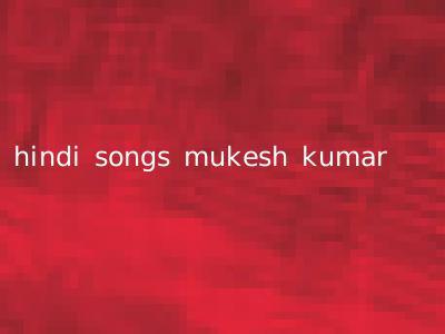 hindi songs mukesh kumar