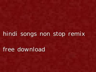 hindi songs non stop remix free download