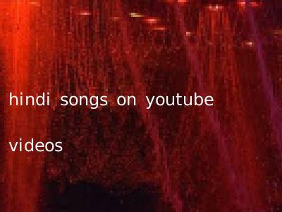 hindi songs on youtube videos