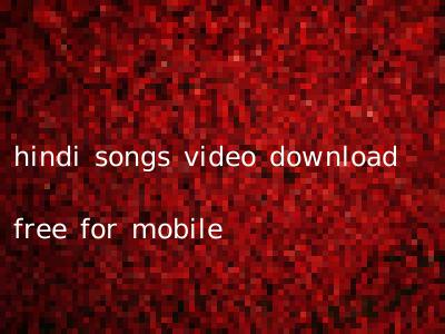 hindi songs video download free for mobile