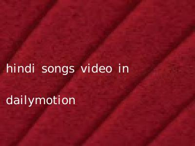 hindi songs video in dailymotion