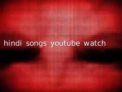 hindi songs youtube watch