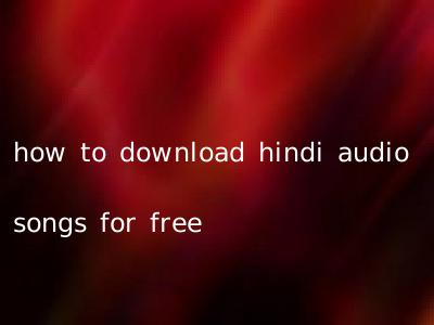 how to download hindi audio songs for free