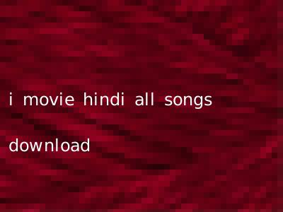 i movie hindi all songs download