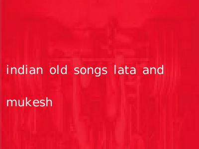 indian old songs lata and mukesh