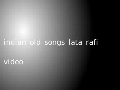 indian old songs lata rafi video