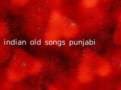 indian old songs punjabi