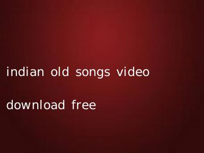 indian old songs video download free