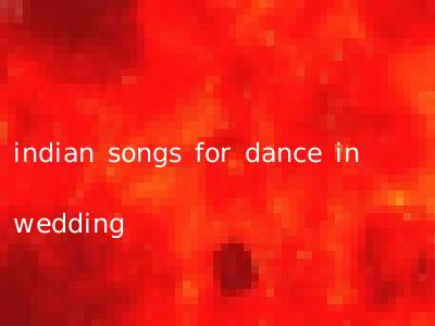 indian songs for dance in wedding