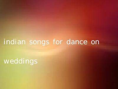 indian songs for dance on weddings