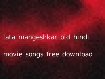 lata mangeshkar old hindi movie songs free download