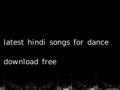 latest hindi songs for dance download free
