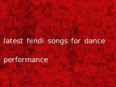 latest hindi songs for dance performance