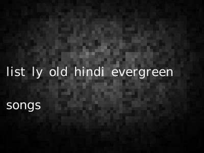 list ly old hindi evergreen songs