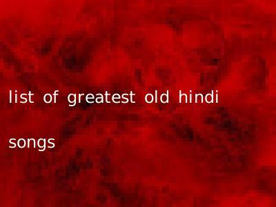 list of greatest old hindi songs