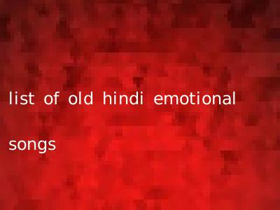 list of old hindi emotional songs