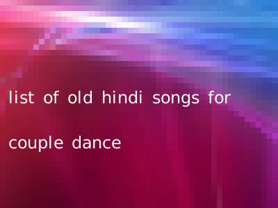 list of old hindi songs for couple dance
