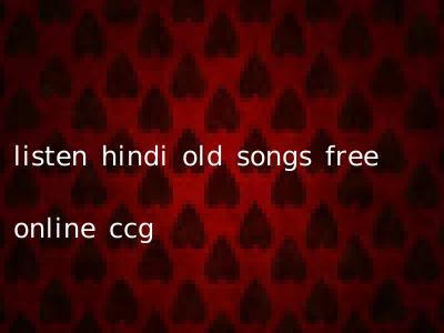 listen hindi old songs free online ccg
