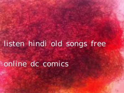 listen hindi old songs free online dc comics