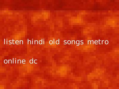 listen hindi old songs metro online dc