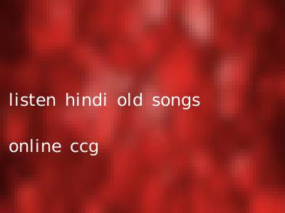 listen hindi old songs online ccg