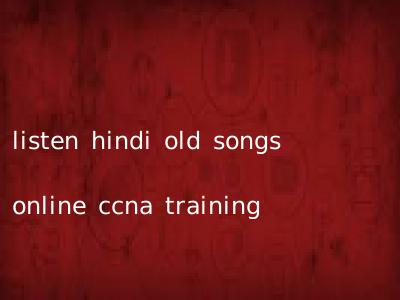 listen hindi old songs online ccna training
