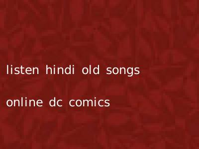 listen hindi old songs online dc comics