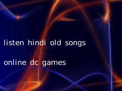 listen hindi old songs online dc games