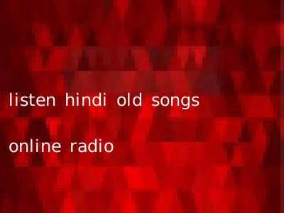 listen hindi old songs online radio