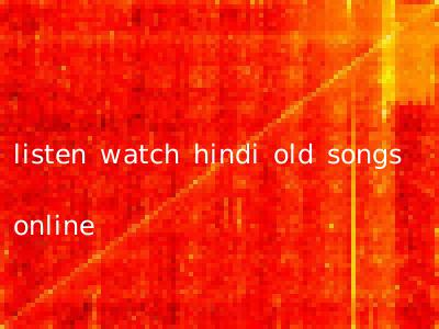 listen watch hindi old songs online