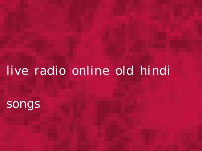 live radio online old hindi songs
