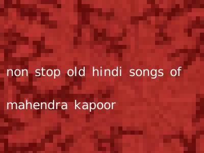 non stop old hindi songs of mahendra kapoor