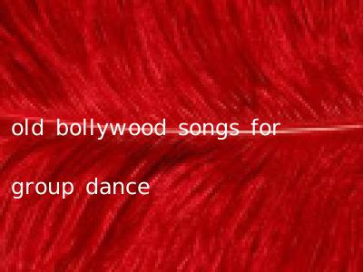 old bollywood songs for group dance
