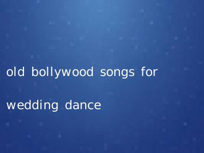 old bollywood songs for wedding dance
