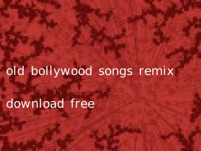 old bollywood songs remix download free