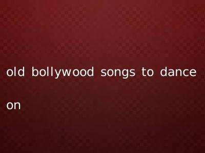 old bollywood songs to dance on