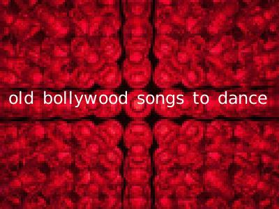 old bollywood songs to dance