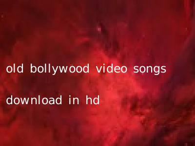 old bollywood video songs download in hd